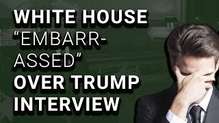 """White House """"Embarrassed"""" Over DISASTROUS Trump NY Times Interview"""