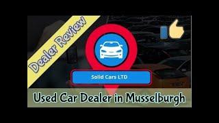 Solid Cars LTD Dealer Review- Used Car Dealership in MUSSELBURGH, EH21 8QJ