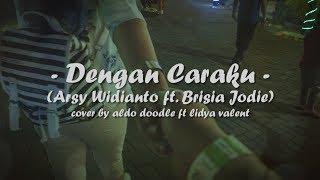 DENGAN CARAKU - ARSY WIDIANTO FT BRISIA JODIE (NEW ARRANGEMENT WITH LYRIC VIDEO)
