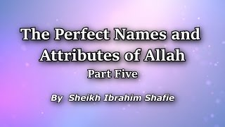 The Perfect Names & Attributes Of Allah Part 5