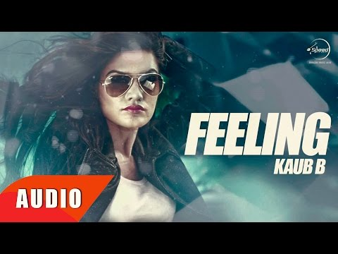 Feeling ( Full Audio Song )   Kaur B   Punjabi Song Collection   Speed Records
