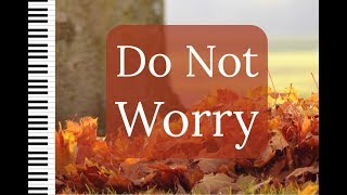 Trusting God - You Do Not Worry, Trust in Him - God