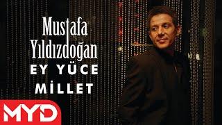 Ey Yüce Millet - Mustafa Yıldızdoğan
