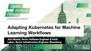Keynote: Adapting Kubernetes for Machine Learning Workflows - Ania Musial & Keith Laban, Bloomberg