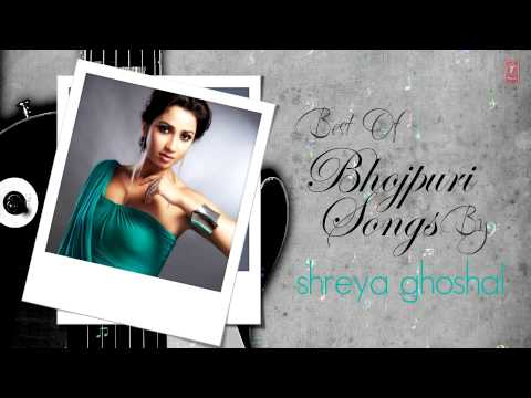 Shreya Ghosal  Queen Of Melody  - Superhit Bhojpuri Songs  Audio...