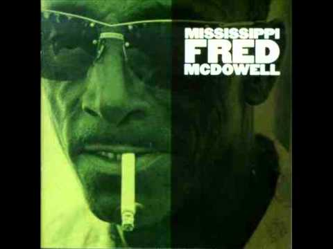 Mississippi Fred Mcdowell - On The Frisco Line