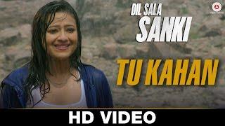 Tu Kahan Video Song HD Dil Sala Sanki