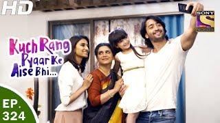 Kuch Rang Pyar Ke Aise Bhi - कुछ रंग प्यार के ऐसे भी - Ep 324 - 26th May, 2017