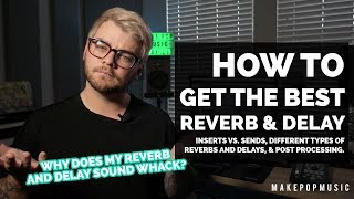 The Basic & No-So-Basic Ways To Use Reverbs & Delays | Make Pop Music