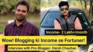 He Is Earning More than 2 Lakh Per Month From Blogging |  Interview With Pro-Blogger- Harsh Chauhan