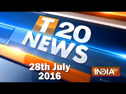 T 20 News | 28th July, 2016 ( Part 1 ) - India TV