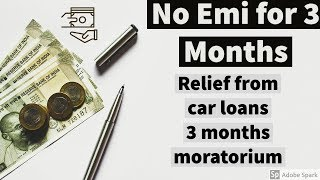 No emi for 3 months | relief from car loan | 3 months moratorium