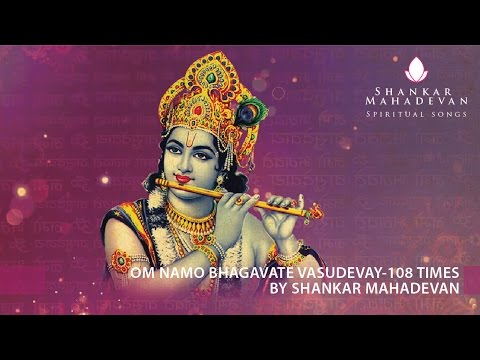 Om Namo Bhagavate Vasudevay-108 times chanting by Shankar Mahadevan...
