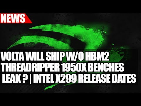 GeForce Volta Will Ship Without HBM2 | ThreadRipper 1950X Benches Leak ? | Intel X299 Release Dates