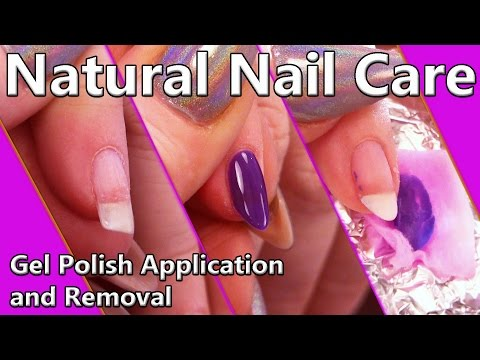 Natural Nail Care - Gel Polish Application and Removal - Step by Step Tutorial