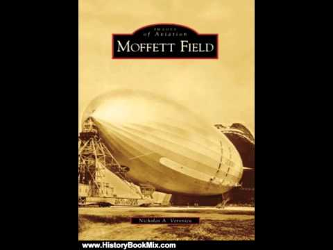 History Book Review: Moffett Field (CA) (Images of Aviation) by Nicholas A. Veronico