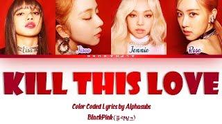 Download Song BLACKPINK (블랙핑크) - KILL THIS LOVE Color Coded 가사/Lyrics [Han|Rom|Eng] Free StafaMp3