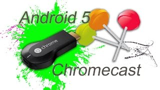 Chromecast and android 5 lollipop
