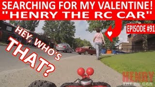 """SEARCHING FOR HIS VALENTINE """"HENRY THE RC CAR""""! (EPISODE #91)"""