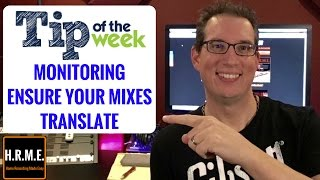 Mixing Tips - Monitoring, Ensuring Your Mixes Translate