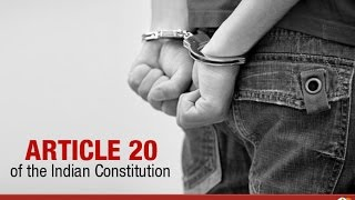 Article 20 Indian Constitution (No Ex Post Facto, No Double Jeopardy, No Self Incrimination)