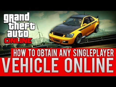 GTA ONLINE HOW TO OBTAIN ANY SINGLEPLAYER VEHICLE ONLINE! [TUTORIAL]