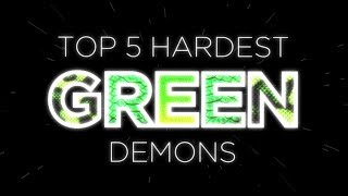 TOP 5 HARDEST GREEN DEMONS IN GEOMETRYDASH