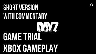 DAYZ XBOX GAME TRIAL with commentary