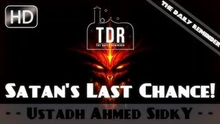 Beware Of Satan's Last Chance!? Emotional ? by Ustadh Ahmed Sidky ? The Daily Reminder