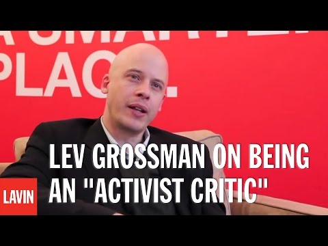 "Lev Grossman on Being an ""Activist Critic"""