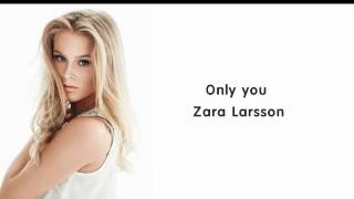 Zara Larsson - Only You (lyrics)