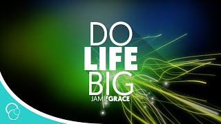 Jamie Grace Video - Jamie Grace - Do Life Big (Lyric Video)