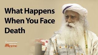 What Happens When You Face Death - Sadhguru