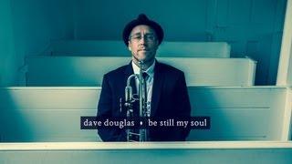Be Still My Soul - Dave Douglas feat. Aoife O'Donovan