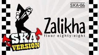 SKA 86 - ZALIKHA (Floor 88) SKA Reggae Version