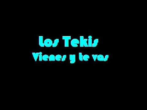 Los Tekis - Vienes Y Te Vas