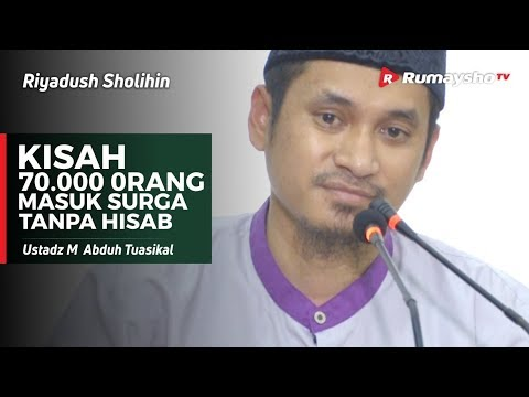 Riyadush Sholihin : Kisah 70 Ribu Orang Masuk Surga Tanpa Hisab - Ustadz M Abduh Tuasikal