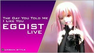 "EGOIST【LIVE】/ 好きと言われた日 ""The Day You Told Me I Like You"" (LIVE-10)"