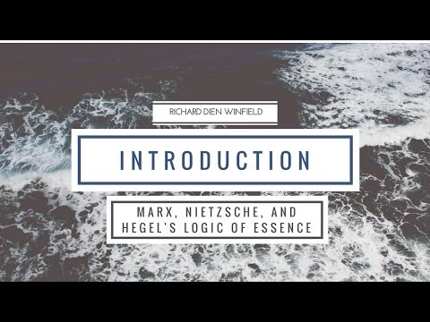 Marx, Nietzsche, and Hegel's Logic of Essence by Prof. Winfield - Introduction