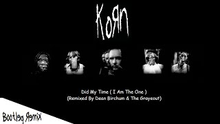 Did My Time (I Am The One!) - Korn (Remixed By Dean Birchum & The Grayedout)