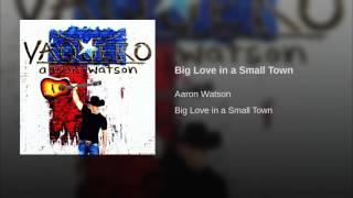 Aaron Watson Big Love In A Small Town