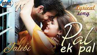 Pal From | Jalebi (Full Screen) Video Song | Arijit Singh, Shreya Ghoshal