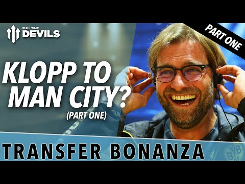 Klopp To City? | Transfer Bonanza - Part 1 | Manchester United