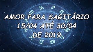 AMOR PARA SAGITÁRIO DO DIA 15/04 ATÉ 30/04/2019