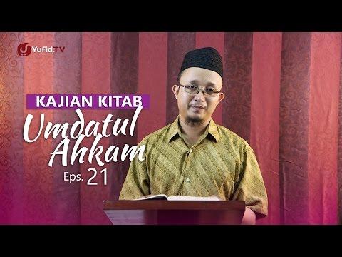 Kajian Kitab: Umdatul Ahkam - Ustadz Aris Munandar, Eps.21