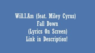 Will.I.Am (feat. Miley Cyrus) - Fall Down (Radio Edit) (Lyrics on Screen) (NEW Single 2013)