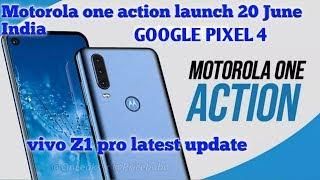 Google pixel 4. Vivo Z1 Pro. Motorwala one action Hindi review launch date India?