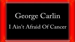 Watch George Carlin I Aint Afraid Of Cancer video