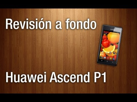 Revisión a fondo - Huawei Ascend P1 (U9200)