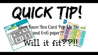 QUICK TIP! Lawn Fawn Scalloped Box Card Pop Up Die + 6x6 paper??